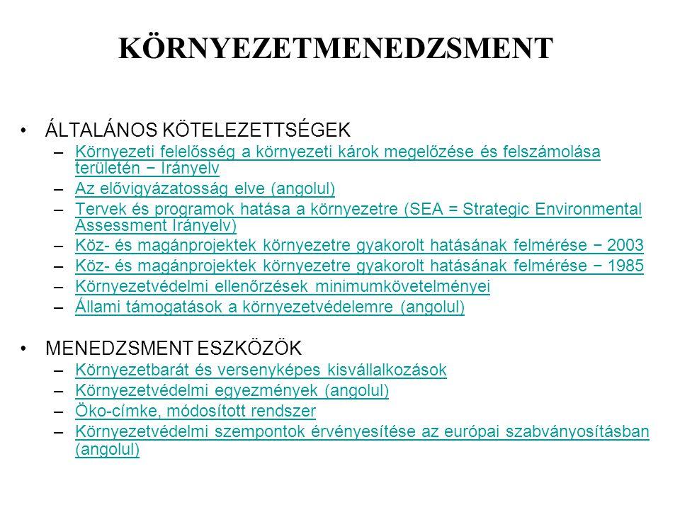 PÉNZÜGYI ESZKÖZÖK Piaci eszközök a környezetért LIFE+: pénzeszközök a környezetért Állami támogatás a környezetvédelemre (angolul)Állami támogatás a környezetvédelemre (angolul) Az Európai Befektetési Bank prioritást élvező működési területei (angolul)Az Európai Befektetési Bank prioritást élvező működési területei (angolul) Környezetti adók és bírságok (angolul)