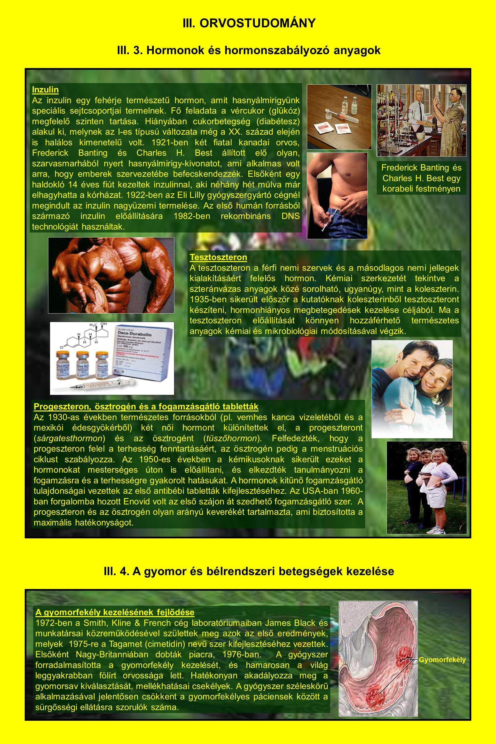III. ORVOSTUDOMÁNY III. 3. Hormonok és hormonszabályozó anyagok Inzulin Az inzulin egy fehérje természetű hormon, amit hasnyálmirigyünk speciális sejt