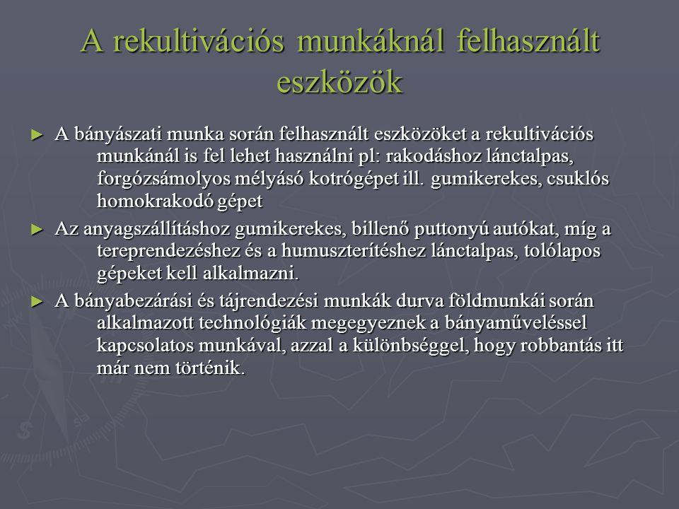 A rekultivációs munkáknál felhasznált eszközök ► A bányászati munka során felhasznált eszközöket a rekultivációs munkánál is fel lehet használni pl: r