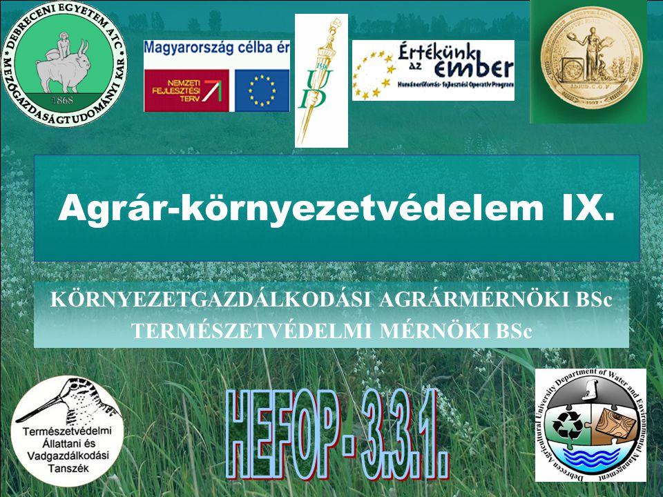 Agrár-környezetvédelem IX. KÖRNYEZETGAZDÁLKODÁSI AGRÁRMÉRNÖKI BSc TERMÉSZETVÉDELMI MÉRNÖKI BSc