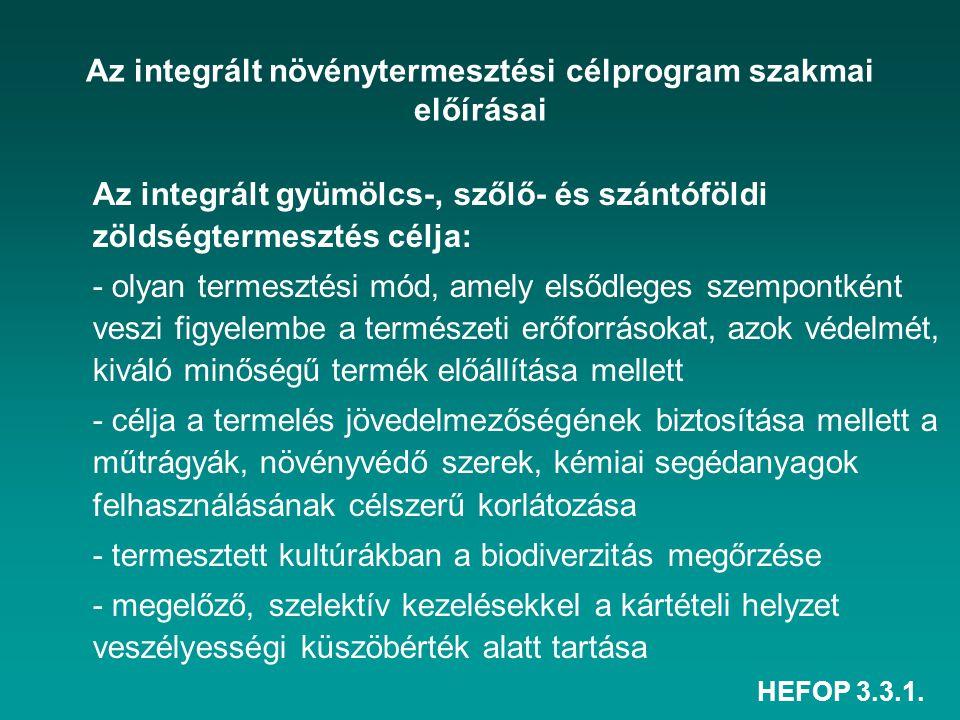 HEFOP 3.3.1. Az integrált növénytermesztési célprogram szakmai előírásai Az integrált gyümölcs-, szőlő- és szántóföldi zöldségtermesztés célja: - olya