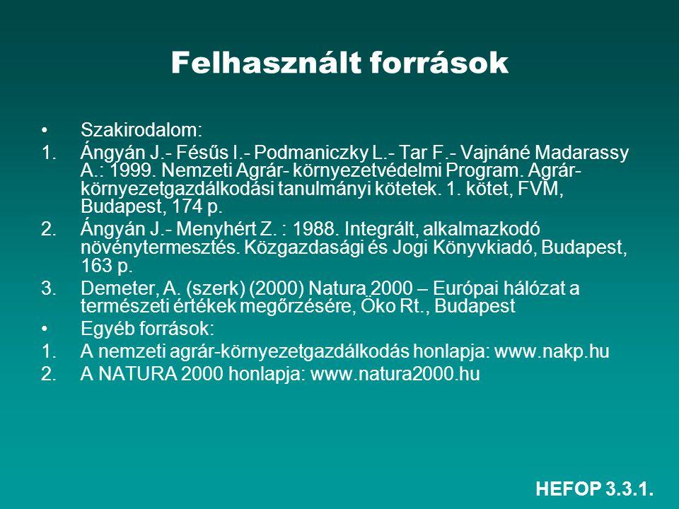 HEFOP 3.3.1. Felhasznált források Szakirodalom: 1.Ángyán J.- Fésűs I.- Podmaniczky L.- Tar F.- Vajnáné Madarassy A.: 1999. Nemzeti Agrár- környezetvéd