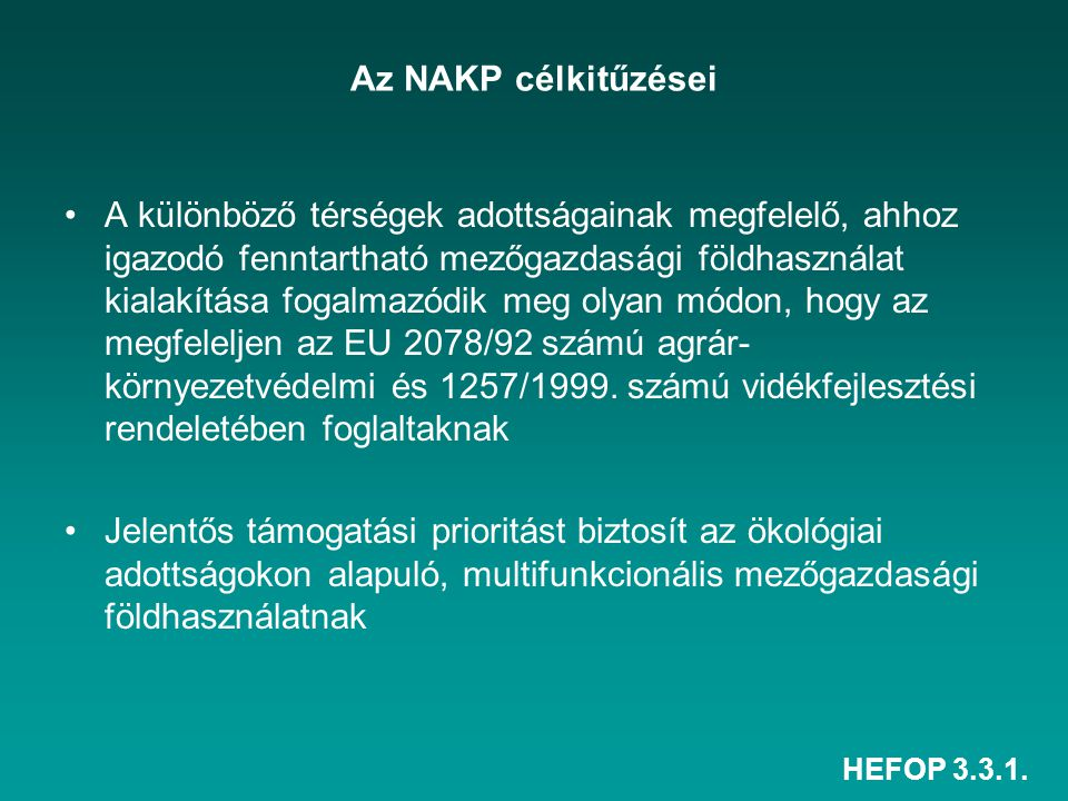 HEFOP 3.3.1. Az NAKP célkitűzései A különböző térségek adottságainak megfelelő, ahhoz igazodó fenntartható mezőgazdasági földhasználat kialakítása fog