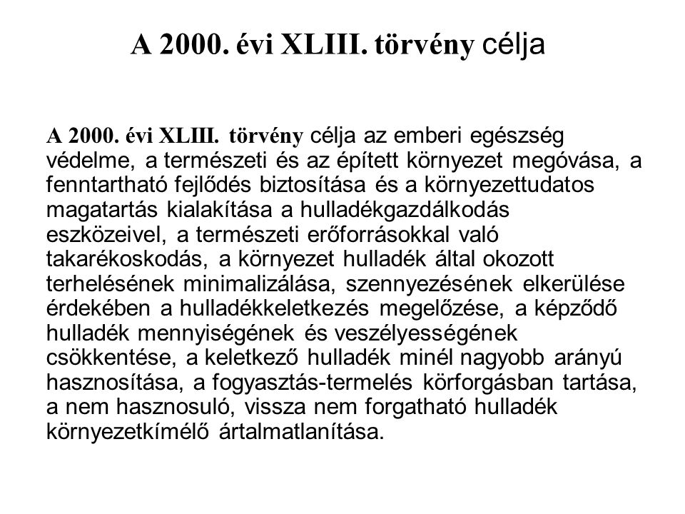 A 2000. évi XLIII. törvény célja A 2000. évi XLIII. törvény célja az emberi egészség védelme, a természeti és az épített környezet megóvása, a fenntar