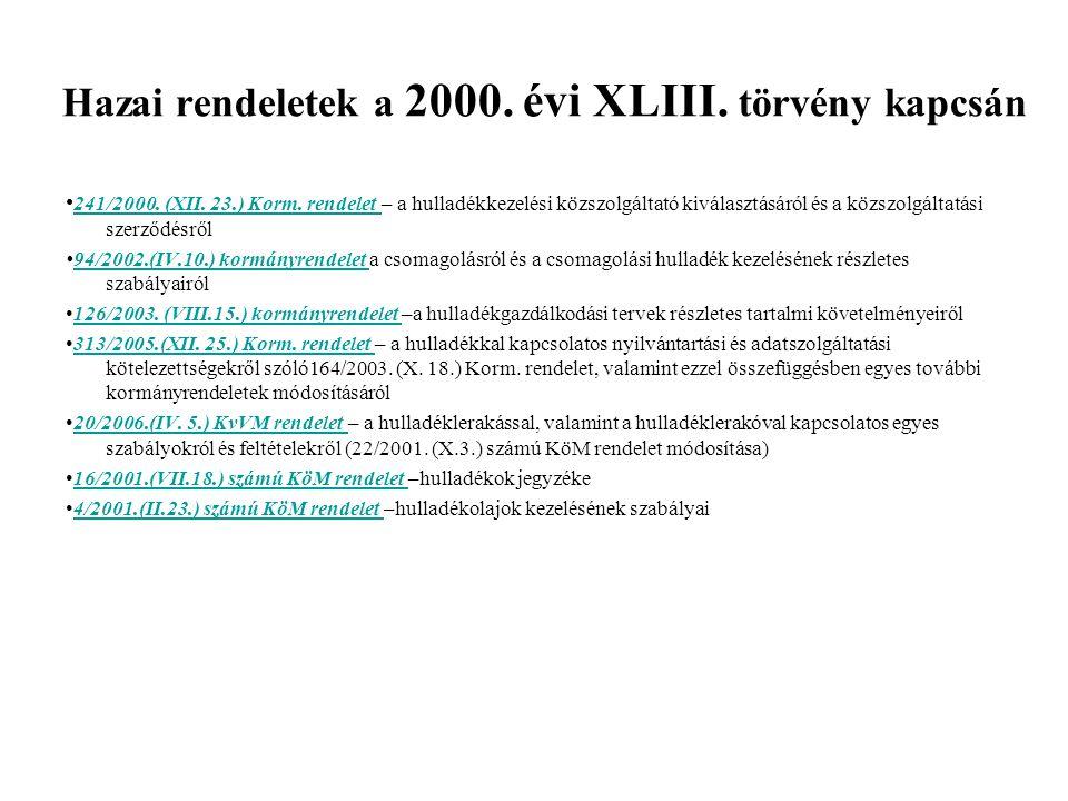Hazai rendeletek a 2000. évi XLIII. törvény kapcsán 241/2000. (XII. 23.) Korm. rendelet – a hulladékkezelési közszolgáltató kiválasztásáról és a közsz