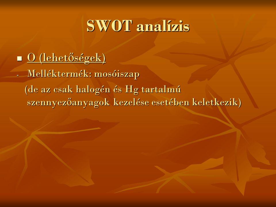 SWOT analízis O (lehet ő ségek) O (lehet ő ségek) - Melléktermék: mosóiszap (de az csak halogén és Hg tartalmú szennyez ő anyagok kezelése esetében ke