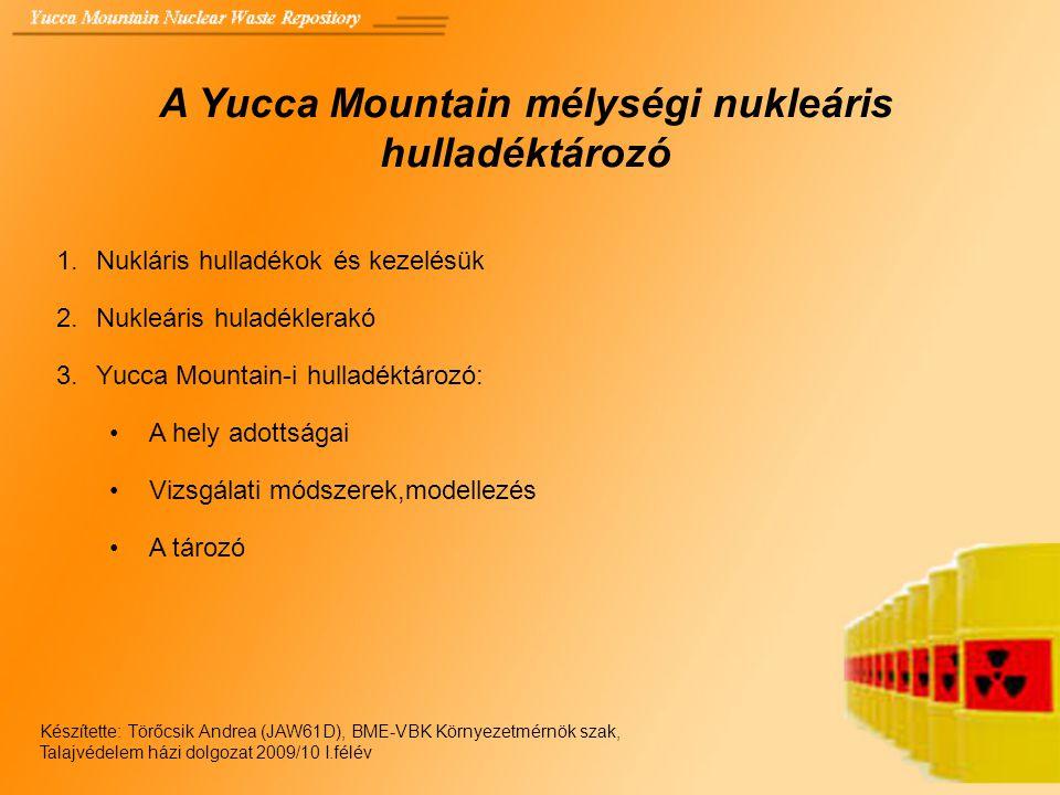 A Yucca Mountain mélységi nukleáris hulladéktározó 1.Nukláris hulladékok és kezelésük 2.Nukleáris huladéklerakó 3.Yucca Mountain-i hulladéktározó: A h