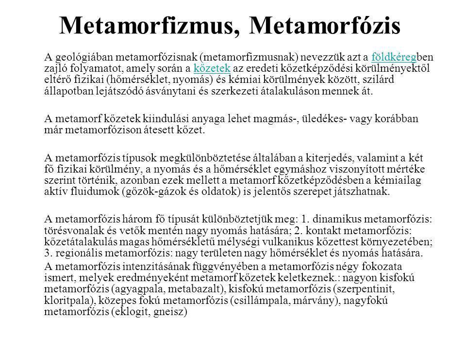 A metamorfózis három fő típusa Kontakt metamorfózisMetamorfózis nyomás hatására Metamorfózis kémiailag aktív fluidumok hatására A metamorfózis három fő típusát különböztetjük meg: 1.