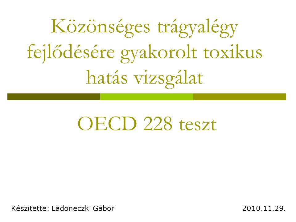Közönséges trágyalégy fejlődésére gyakorolt toxikus hatás vizsgálat Készítette: Ladoneczki Gábor2010.11.29. OECD 228 teszt