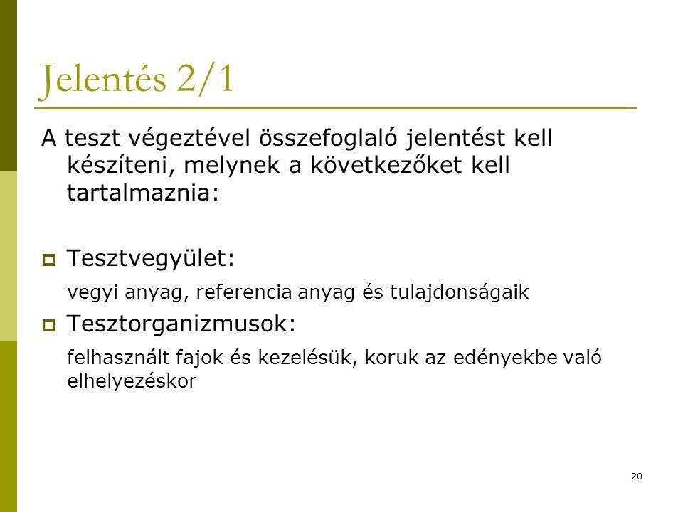 20 Jelentés 2/1 A teszt végeztével összefoglaló jelentést kell készíteni, melynek a következőket kell tartalmaznia:  Tesztvegyület: vegyi anyag, refe