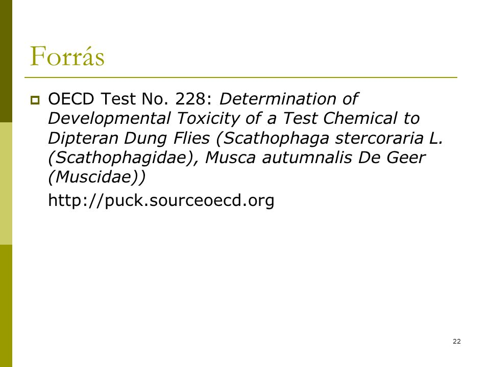 22 Forrás  OECD Test No. 228: Determination of Developmental Toxicity of a Test Chemical to Dipteran Dung Flies (Scathophaga stercoraria L. (Scathoph