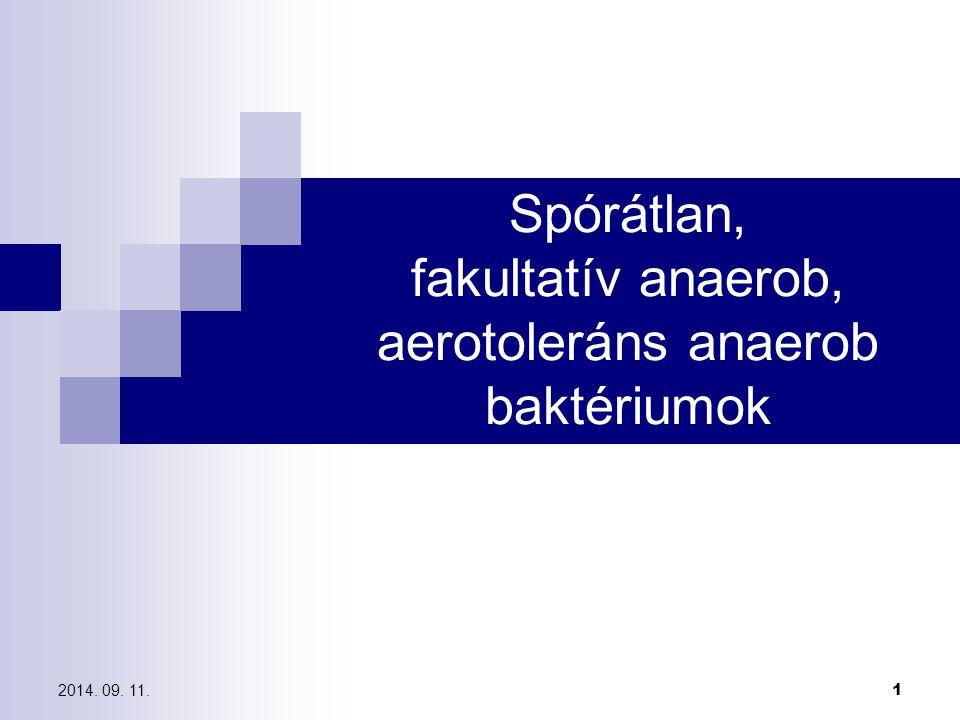 2014. 09. 11. 1 Spórátlan, fakultatív anaerob, aerotoleráns anaerob baktériumok