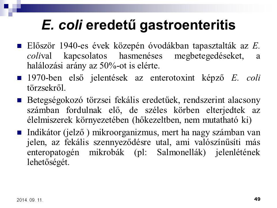 49 2014. 09. 11. E. coli eredetű gastroenteritis Először 1940-es évek közepén óvodákban tapasztalták az E. colival kapcsolatos hasmenéses megbetegedés
