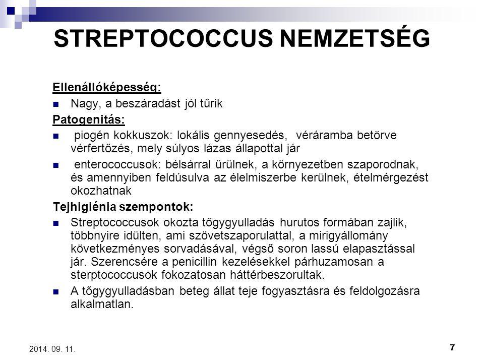 7 2014. 09. 11. STREPTOCOCCUS NEMZETSÉG Ellenállóképesség: Nagy, a beszáradást jól tűrik Patogenitás: piogén kokkuszok: lokális gennyesedés, véráramba