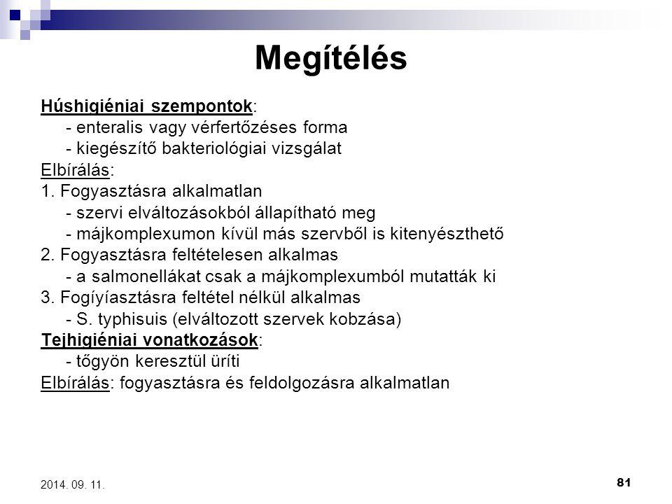 81 2014. 09. 11. Megítélés Húshigiéniai szempontok: - enteralis vagy vérfertőzéses forma - kiegészítő bakteriológiai vizsgálat Elbírálás: 1. Fogyasztá