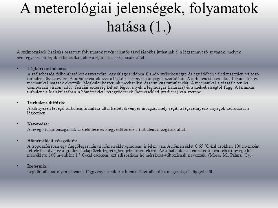 A meterológiai jelenségek, folyamatok hatása (1.) A szélmozgások hatására összetett folyamatok révén jelentős távolságokba juthatnak el a légszennyező