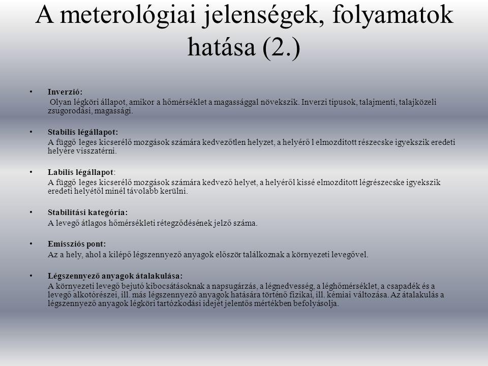 A meterológiai jelenségek, folyamatok hatása (2.) Inverzió: Olyan légköri állapot, amikor a hőmérséklet a magassággal növekszik. Inverzi típusok, tala