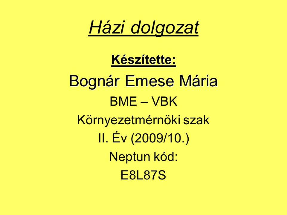 Házi dolgozat Készítette: Bognár Emese Mária BME – VBK Környezetmérnöki szak II.