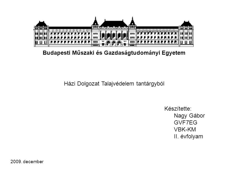 Budapesti Műszaki és Gazdaságtudományi Egyetem Házi Dolgozat Talajvédelem tantárgyból Készítette: Nagy Gábor GVF7EG VBK-KM II.
