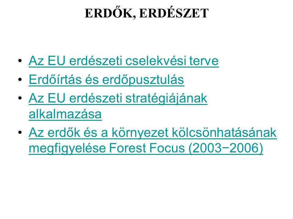 ERDŐK, ERDÉSZET Az EU erdészeti cselekvési terve Erdőírtás és erdőpusztulás Az EU erdészeti stratégiájának alkalmazásaAz EU erdészeti stratégiájának a