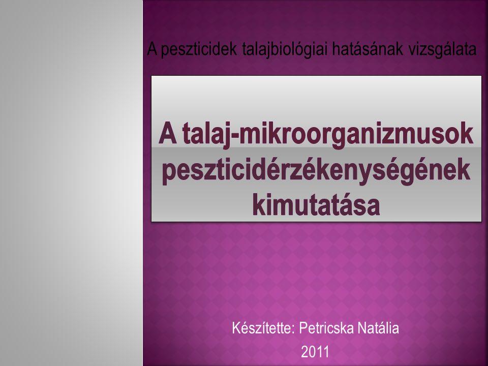 Készítette: Petricska Natália 2011 A peszticidek talajbiológiai hatásának vizsgálata