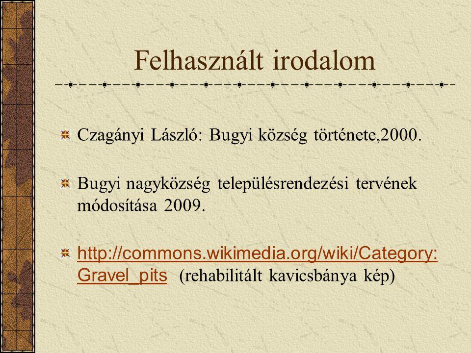 Felhasznált irodalom Czagányi László: Bugyi község története,2000. Bugyi nagyközség településrendezési tervének módosítása 2009. http://commons.wikime