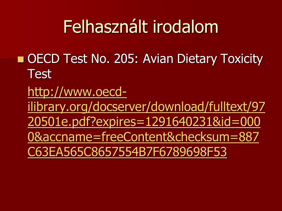 Felhasznált irodalom OECD Test No.205: Avian Dietary Toxicity Test OECD Test No.