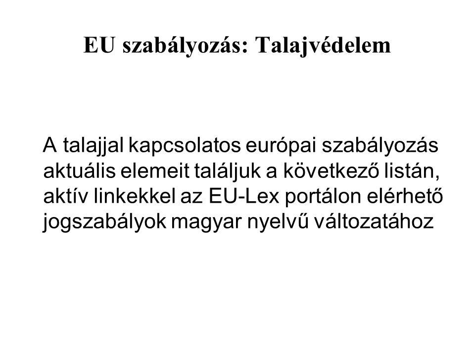 EU szabályozás: Talajvédelem A talajjal kapcsolatos európai szabályozás aktuális elemeit találjuk a következő listán, aktív linkekkel az EU-Lex portálon elérhető jogszabályok magyar nyelvű változatához