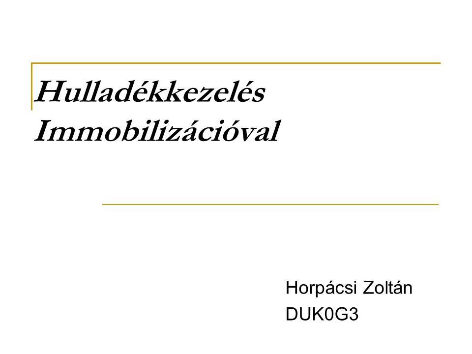 Hulladékkezelés Immobilizációval Horpácsi Zoltán DUK0G3