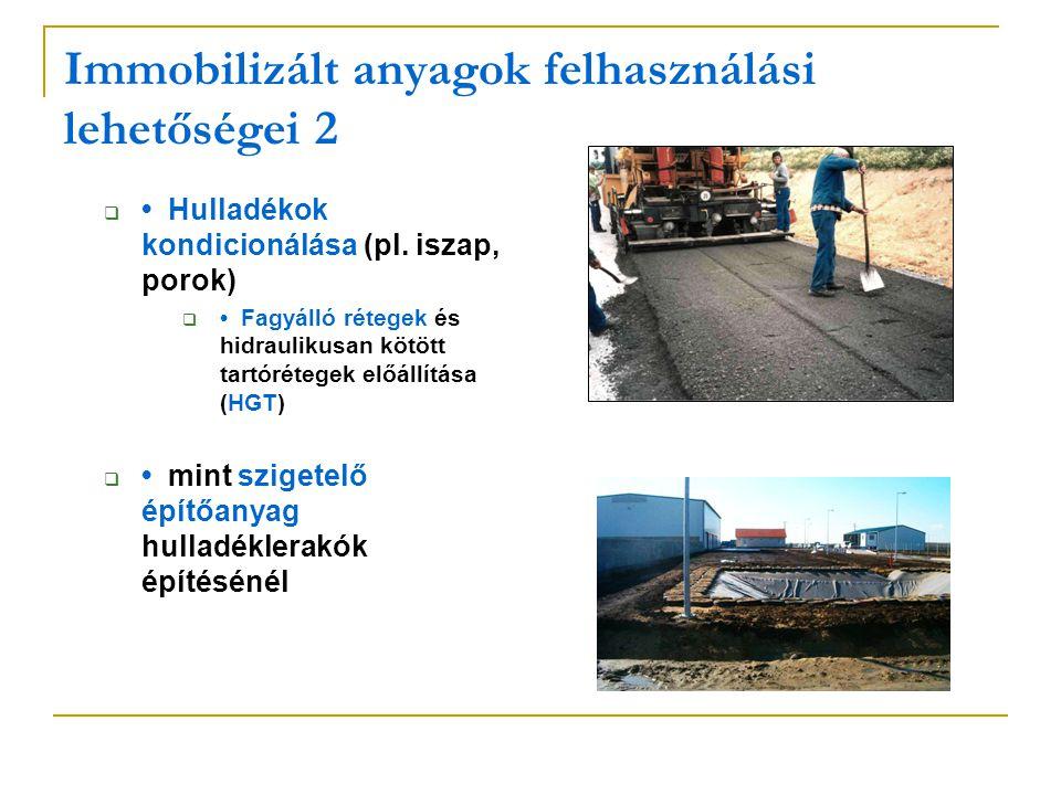Immobilizált anyagok felhasználási lehetőségei 2  Hulladékok kondicionálása (pl. iszap, porok)  Fagyálló rétegek és hidraulikusan kötött tartórétege
