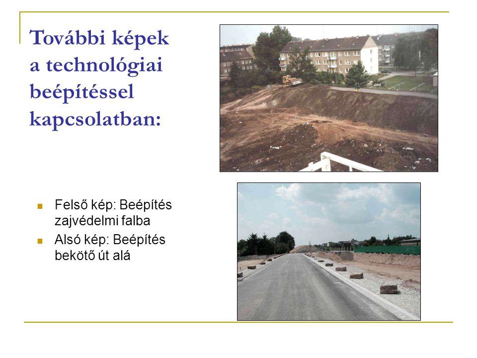 További képek a technológiai beépítéssel kapcsolatban: Felső kép: Beépítés zajvédelmi falba Alsó kép: Beépítés bekötő út alá