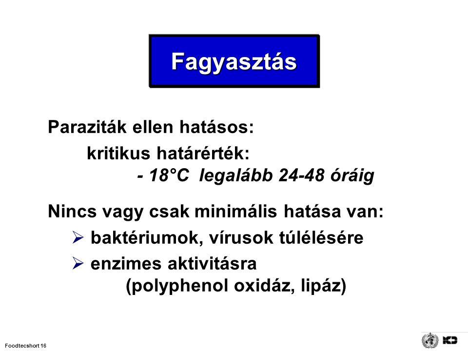 Foodtecshort 16 Paraziták ellen hatásos: kritikus határérték: - 18°C legalább 24-48 óráig Nincs vagy csak minimális hatása van:  baktériumok, vírusok