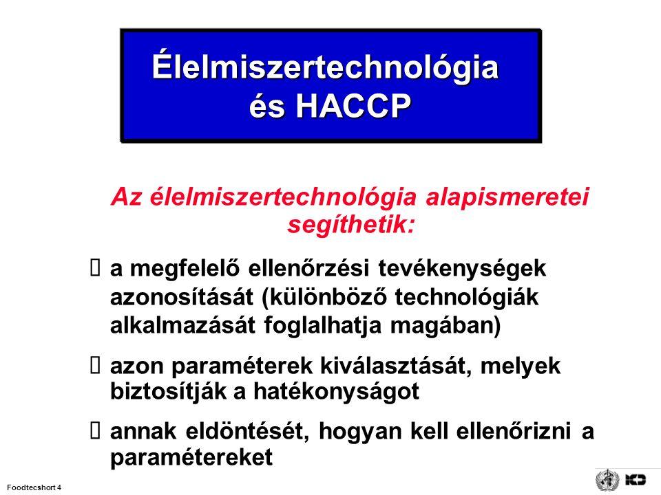 Foodtecshort 4 Élelmiszertechnológia és HACCP Az élelmiszertechnológia alapismeretei segíthetik:  a megfelelő ellenőrzési tevékenységek azonosítását