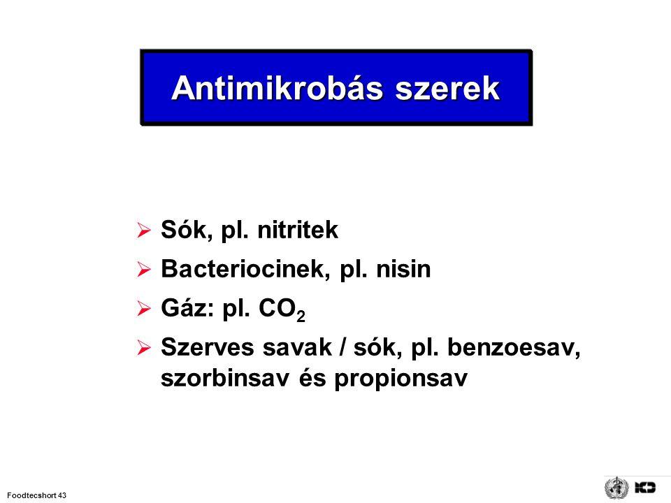 Foodtecshort 43 Antimikrobás szerek  Sók, pl. nitritek  Bacteriocinek, pl. nisin  Gáz: pl. CO 2  Szerves savak / sók, pl. benzoesav, szorbinsav és