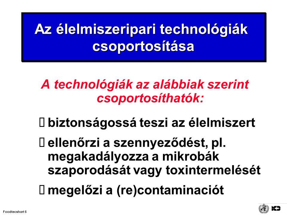 Foodtecshort 6 A technológiák az alábbiak szerint csoportosíthatók:  biztonságossá teszi az élelmiszert  ellenőrzi a szennyeződést, pl. megakadályoz
