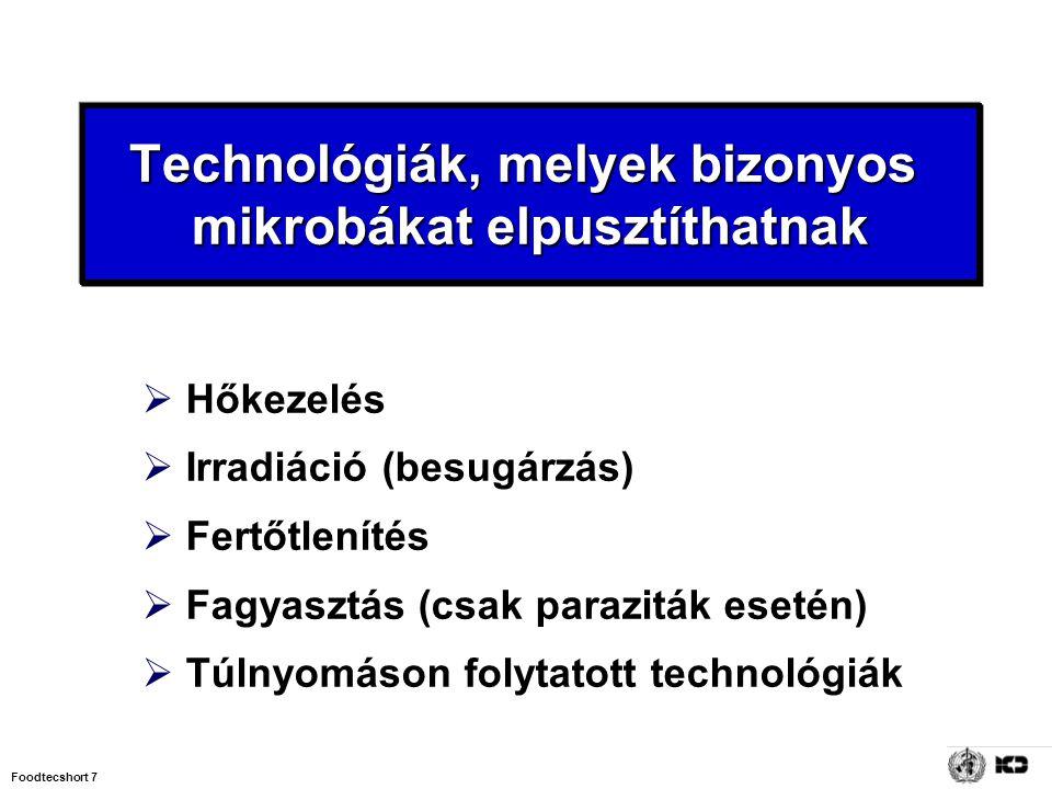 Foodtecshort 7  Hőkezelés  Irradiáció (besugárzás)  Fertőtlenítés  Fagyasztás (csak paraziták esetén)  Túlnyomáson folytatott technológiák Techno