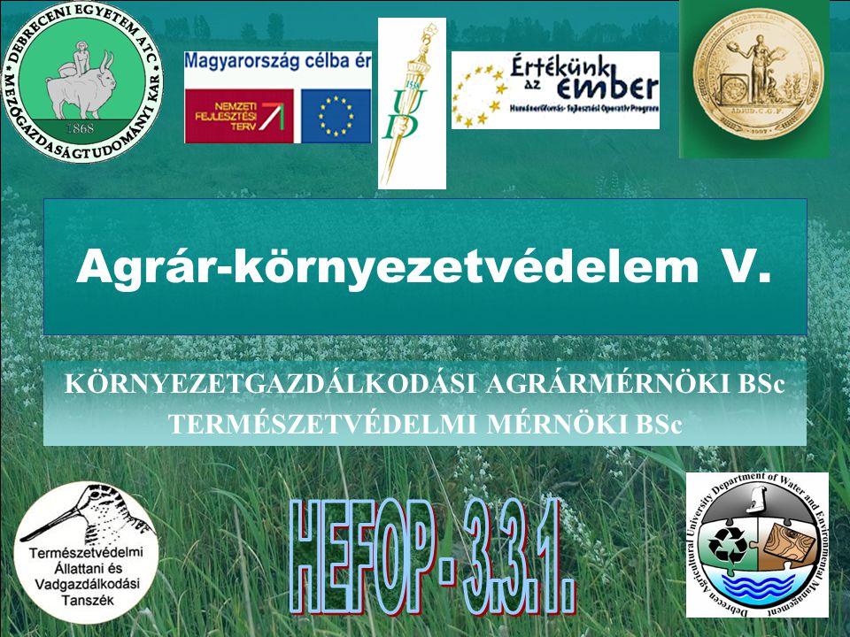 Agrár-környezetvédelem V. KÖRNYEZETGAZDÁLKODÁSI AGRÁRMÉRNÖKI BSc TERMÉSZETVÉDELMI MÉRNÖKI BSc