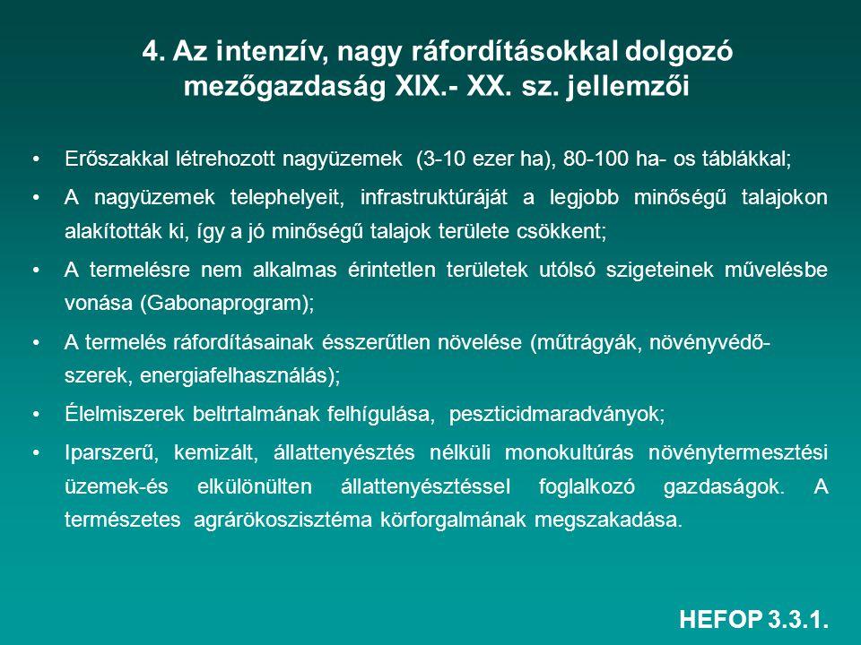 HEFOP 3.3.1. Erőszakkal létrehozott nagyüzemek (3-10 ezer ha), 80-100 ha- os táblákkal; A nagyüzemek telephelyeit, infrastruktúráját a legjobb minőség