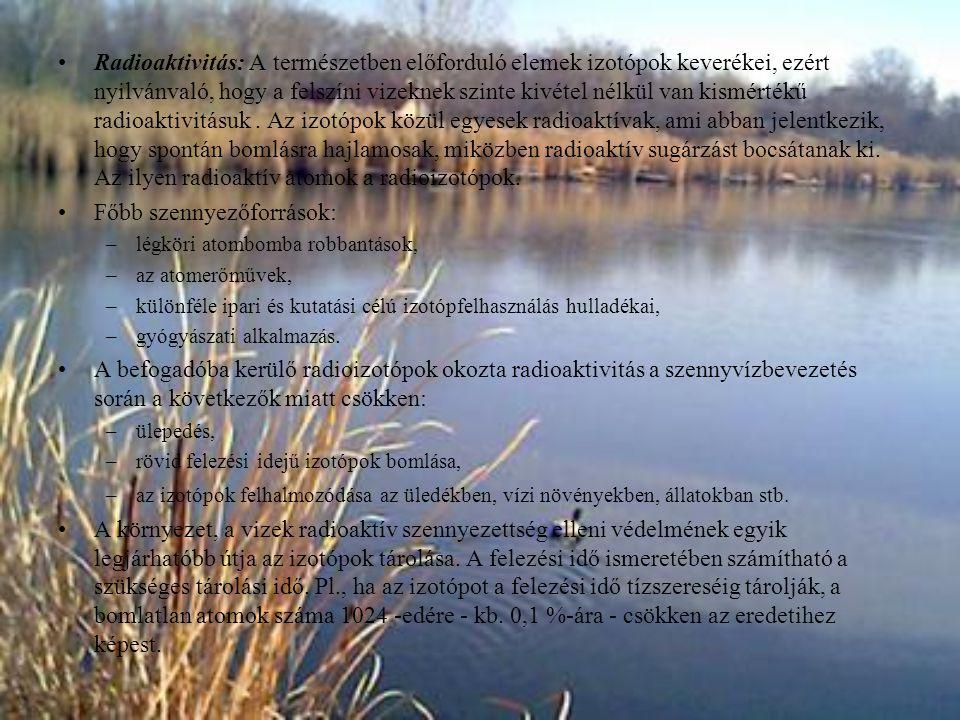 Radioaktivitás: A természetben előforduló elemek izotópok keverékei, ezért nyilvánvaló, hogy a felszíni vizeknek szinte kivétel nélkül van kismértékű
