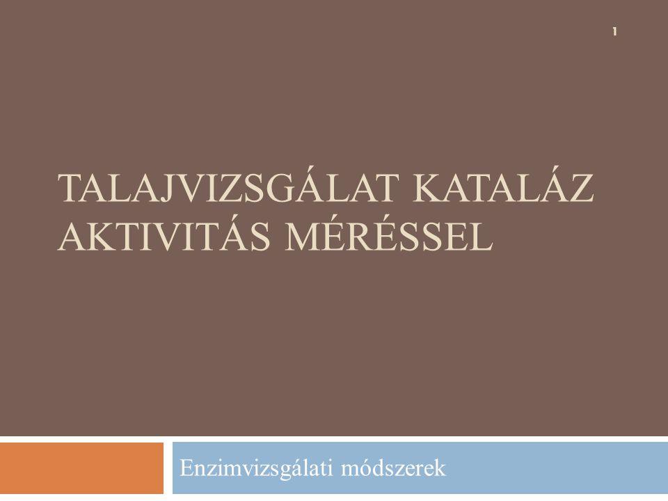 TALAJVIZSGÁLAT KATALÁZ AKTIVITÁS MÉRÉSSEL Enzimvizsgálati módszerek 1
