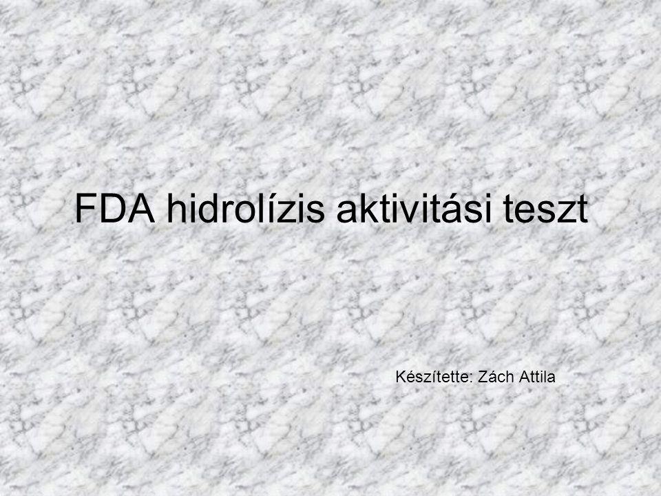 FDA hidrolízis aktivitási teszt Készítette: Zách Attila