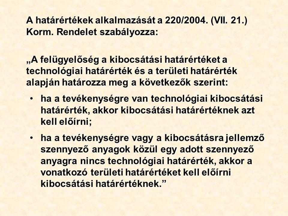 A határértékek alkalmazását a 220/2004.(VII. 21.) Korm.