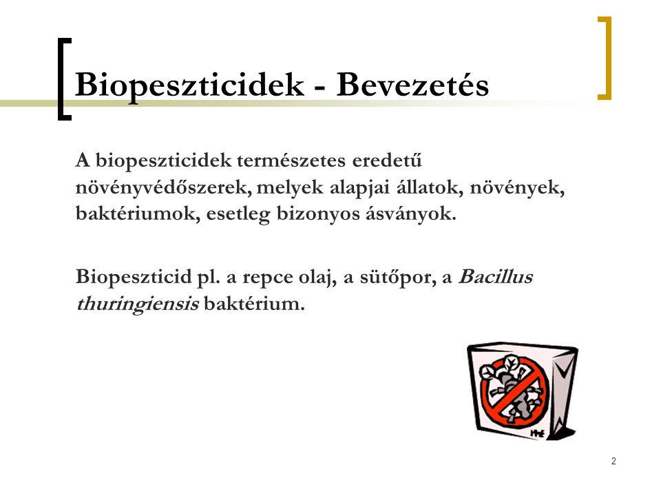 2 Biopeszticidek - Bevezetés A biopeszticidek természetes eredetű növényvédőszerek, melyek alapjai állatok, növények, baktériumok, esetleg bizonyos ás