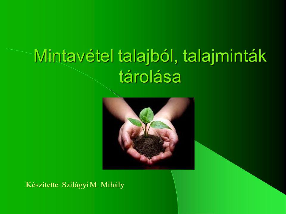 Mintavétel talajból, talajminták tárolása Készítette: Szilágyi M. Mihály