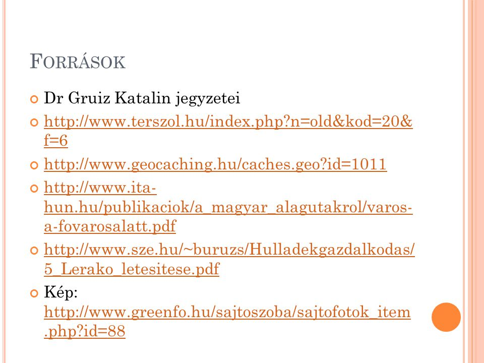 F ORRÁSOK Dr Gruiz Katalin jegyzetei http://www.terszol.hu/index.php?n=old&kod=20& f=6 http://www.geocaching.hu/caches.geo?id=1011 http://www.ita- hun