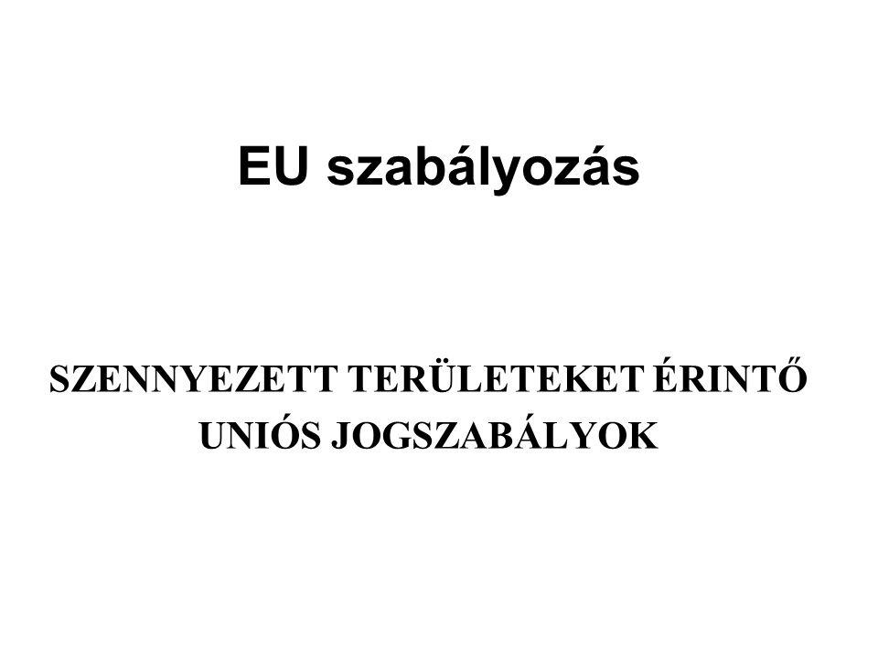 EU szabályozás SZENNYEZETT TERÜLETEKET ÉRINTŐ UNIÓS JOGSZABÁLYOK