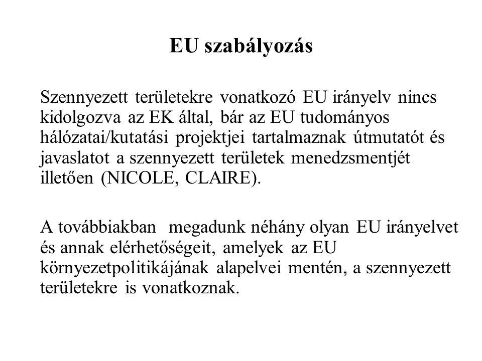 EU szabályozás Szennyezett területekre vonatkozó EU irányelv nincs kidolgozva az EK által, bár az EU tudományos hálózatai/kutatási projektjei tartalmaznak útmutatót és javaslatot a szennyezett területek menedzsmentjét illetően (NICOLE, CLAIRE).