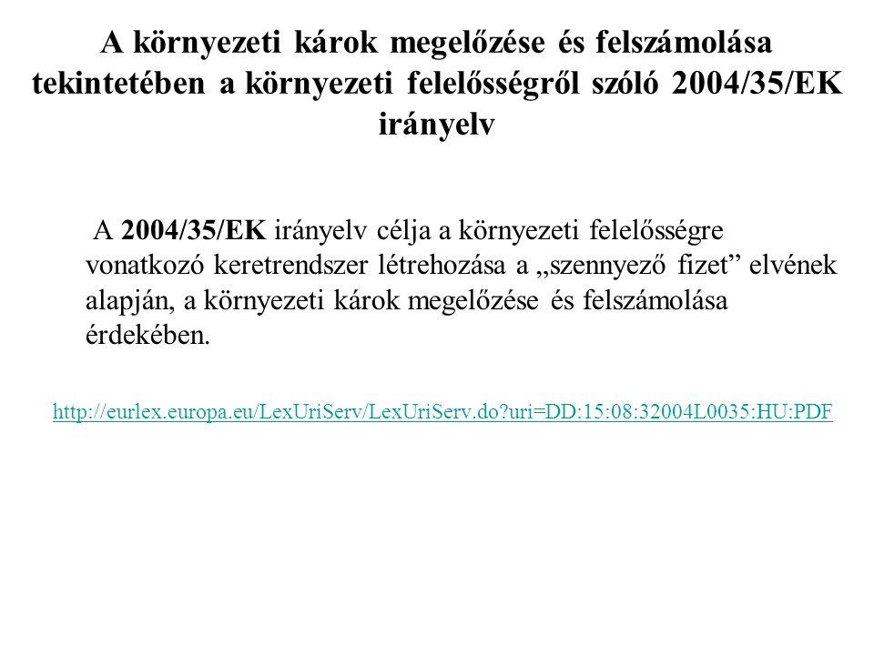 A környezeti károk megelőzése és felszámolása tekintetében a környezeti felelősségről szóló 2004/35/EK irányelv A 2004/35/EK irányelv célja a környeze