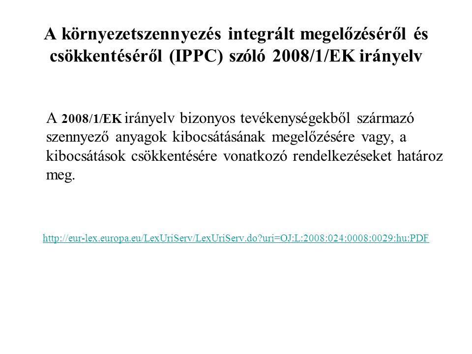 A környezetszennyezés integrált megelőzéséről és csökkentéséről (IPPC) szóló 2008/1/EK irányelv A 2008/1/EK irányelv bizonyos tevékenységekből származó szennyező anyagok kibocsátásának megelőzésére vagy, a kibocsátások csökkentésére vonatkozó rendelkezéseket határoz meg.