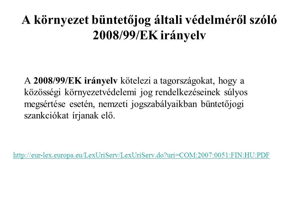 A környezet büntetőjog általi védelméről szóló 2008/99/EK irányelv A 2008/99/EK irányelv kötelezi a tagországokat, hogy a közösségi környezetvédelemi jog rendelkezéseinek súlyos megsértése esetén, nemzeti jogszabályaikban büntetőjogi szankciókat írjanak elő.